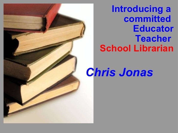 Introducing a  committed  Educator Teacher  School Librarian Chris Jonas