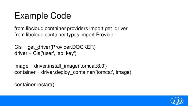 Example Code from libcloud.container.providers import get_driver from libcloud.container.types import Provider Cls = get_d...
