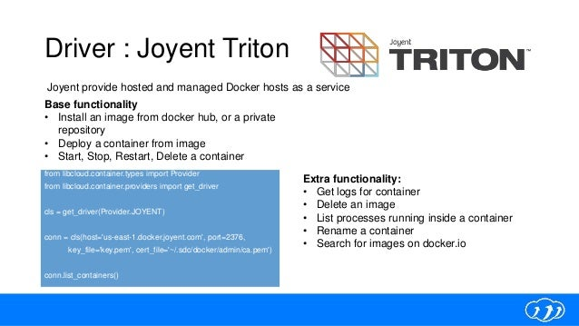 Driver : Joyent Triton from libcloud.container.types import Provider from libcloud.container.providers import get_driver c...