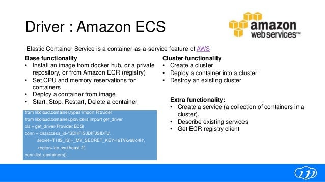Driver : Amazon ECS from libcloud.container.types import Provider from libcloud.container.providers import get_driver cls ...