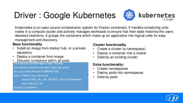 Driver : Google Kubernetes from libcloud.container.types import Provider from libcloud.container.providers import get_driv...