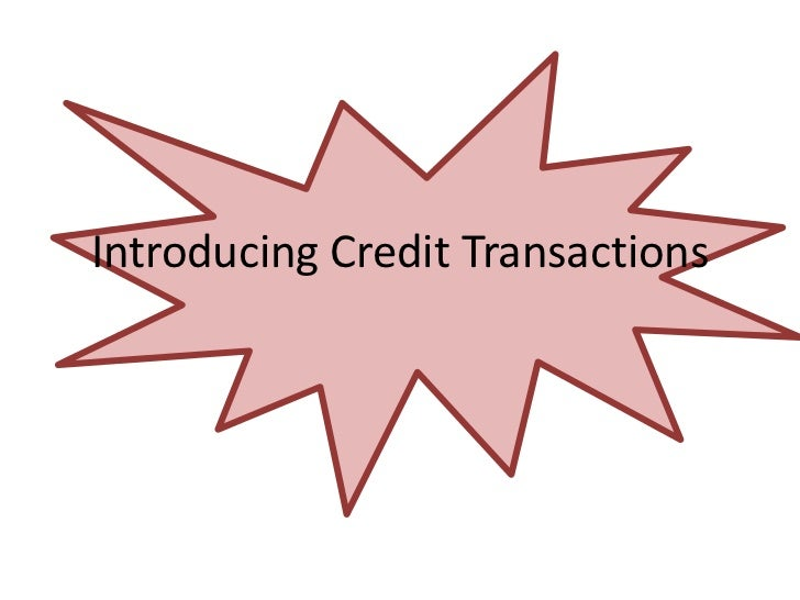 Introducing Credit Transactions<br />