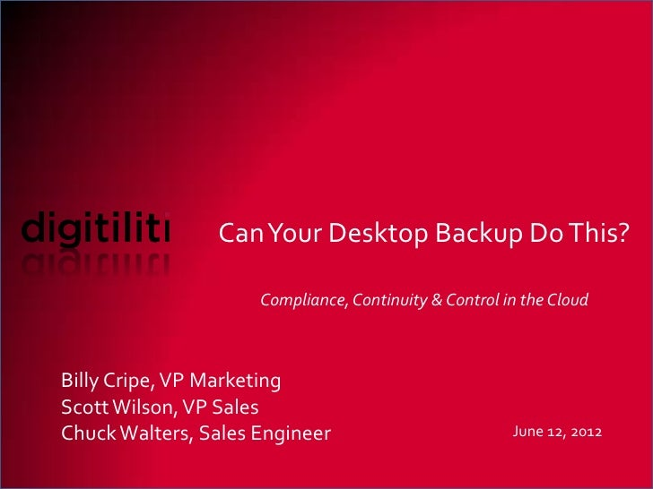 Can Your Desktop Backup Do This?                     Compliance, Continuity & Control in the CloudBilly Cripe, VP Marketin...