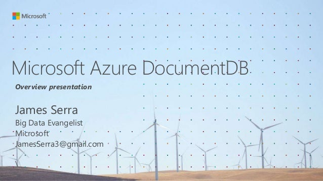 Microsoft Azure DocumentDB Overview presentation James Serra Big Data Evangelist Microsoft JamesSerra3@gmail.com