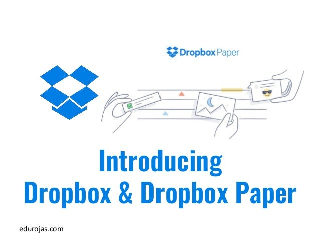 edurojas.com Introducing Dropbox & Dropbox Paper