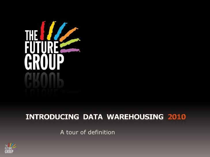 Introducing  DATA  WAREHOUSING  2010<br />A tour of definition<br />