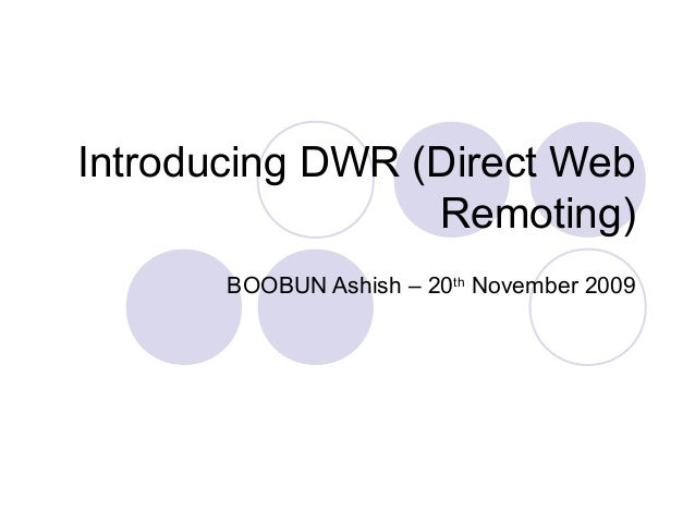 Introducing DWR (Direct Web                 Remoting)       BOOBUN Ashish – 20th November 2009