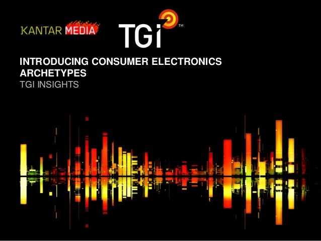 INTRODUCING CONSUMER ELECTRONICS ARCHETYPES TGI INSIGHTS