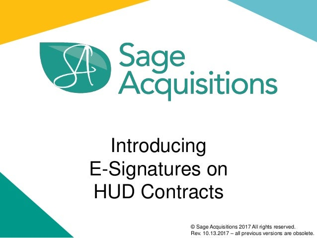 Introducing E-Signatures on HUD Contracts © Sage Acquisitions 2017 All rights reserved. Rev. 10.13.2017 – all previous ver...