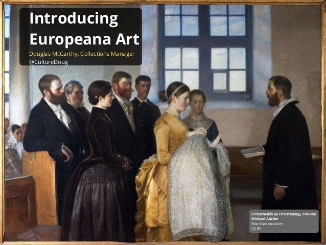 Introducing Europeana Art Douglas McCarthy, Collections Manager @CultureDoug En barnedåb (A Christening), 1883-88 Michael ...