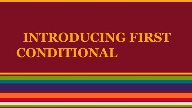 INTRODUCING FIRST CONDITIONAL