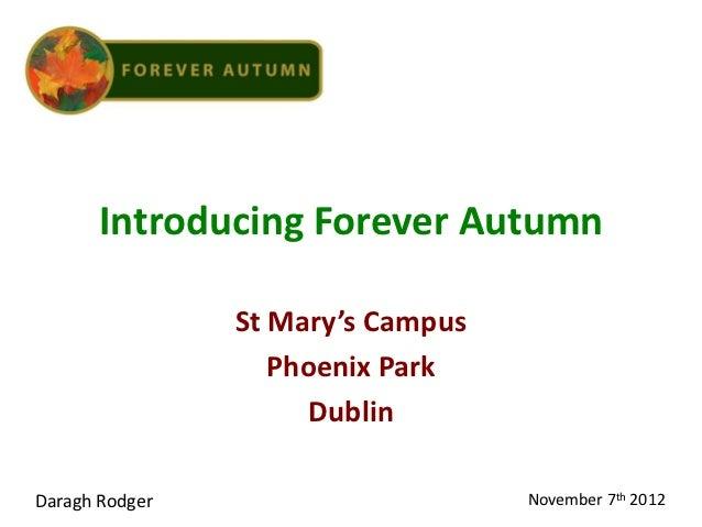 Introducing Forever Autumn                St Mary's Campus                   Phoenix Park                      DublinDarag...