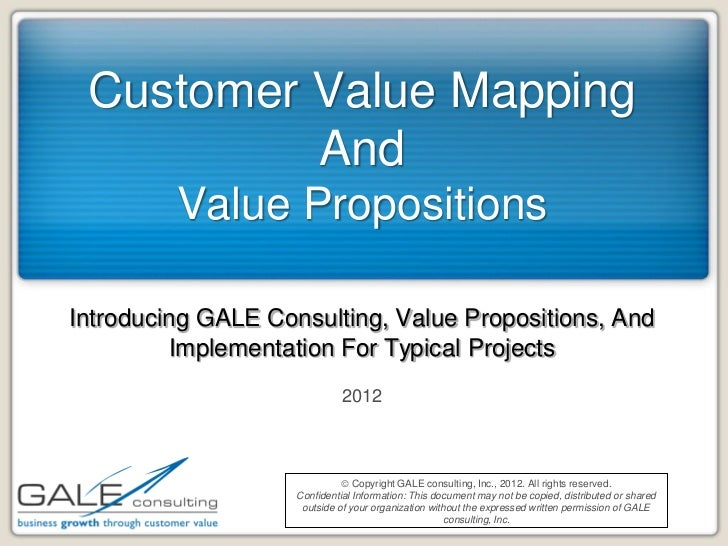 Customer Value Mapping          And         Value PropositionsIntroducing GALE Consulting, Value Propositions, And        ...