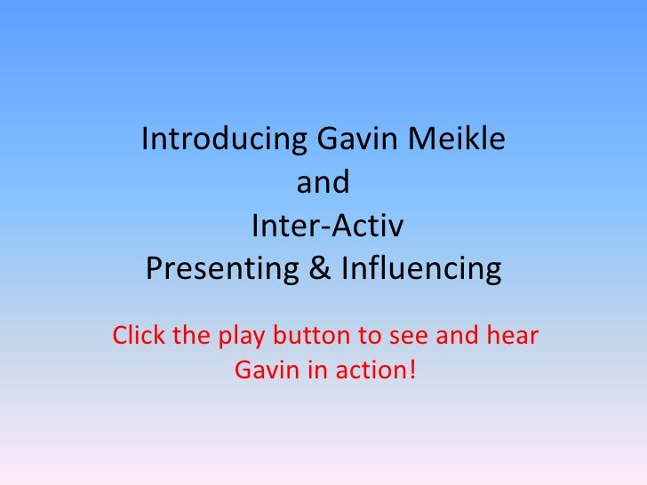 Introducing Gavin Meikle and Inter-ActivPresenting & Influencing<br />Click the play button to see and hear Gavin in actio...