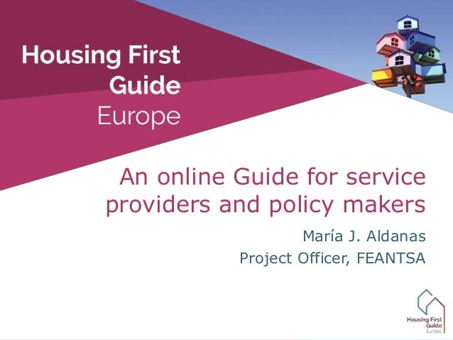 María J. Aldanas Project Officer, FEANTSA An online Guide for service providers and policy makers
