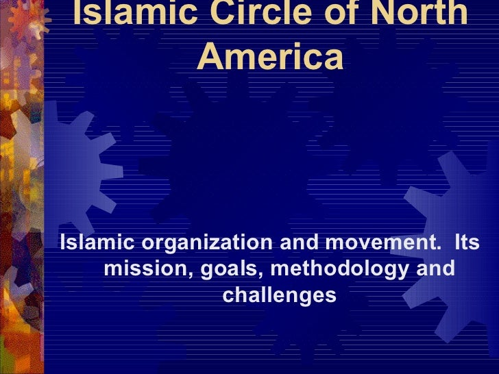 Introducing Islamic Circle of North America Islamic organization and movement.  Its mission, goals, methodology and challe...
