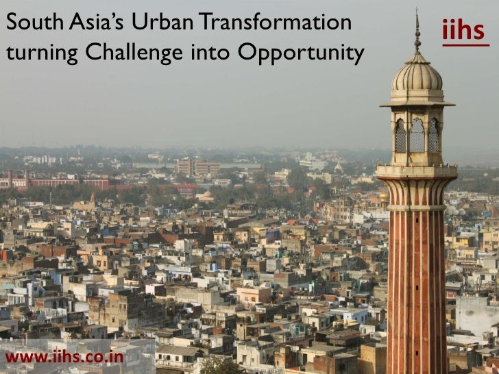 South Asia's Urban Transformation    iihsturning Challenge into Opportunitywww.iihs.co.in
