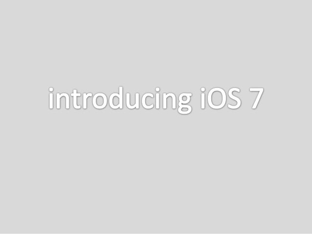 Introducing i os 7, iOS 7 Apps Development, Upgrade iOS6 apps to iOS7