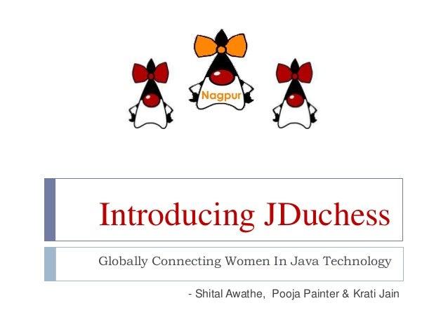 Introducing JDuchess Globally Connecting Women In Java Technology - Shital Awathe, Pooja Painter & Krati Jain