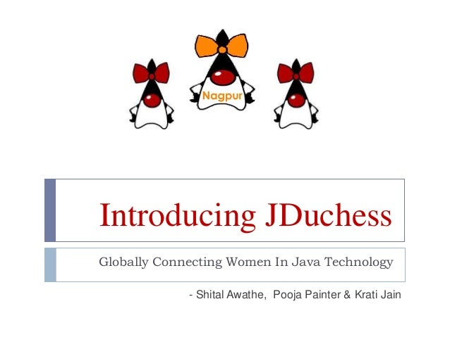 Introducing JDuchessGlobally Connecting Women In Java Technology- Shital Awathe, Pooja Painter & Krati Jain