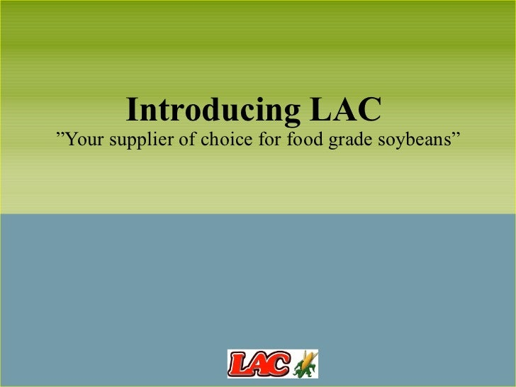 "Introducing LAC  ""Your supplier of choice for food grade soybeans"""