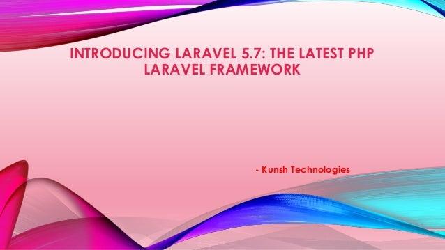 INTRODUCING LARAVEL 5.7: THE LATEST PHP LARAVEL FRAMEWORK - Kunsh Technologies