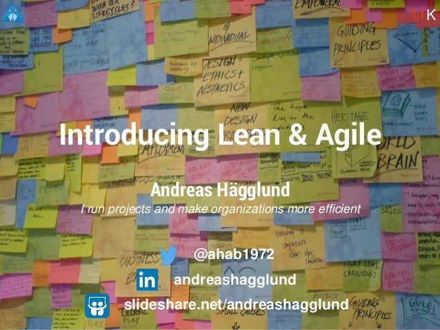 Andreas Hägglund I run projects and make organizations more efficient Introducing Lean & Agile 11K slideshare.net/andreash...