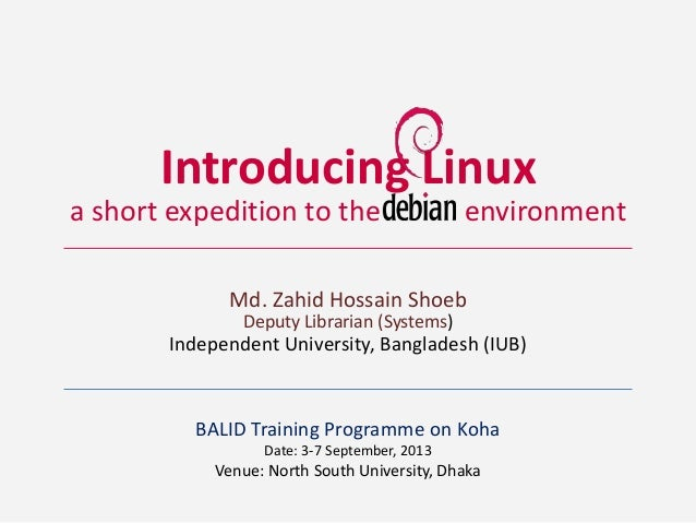 Introducing Linux Md. Zahid Hossain Shoeb Independent University, Bangladesh (IUB) a short expedition to the environment D...
