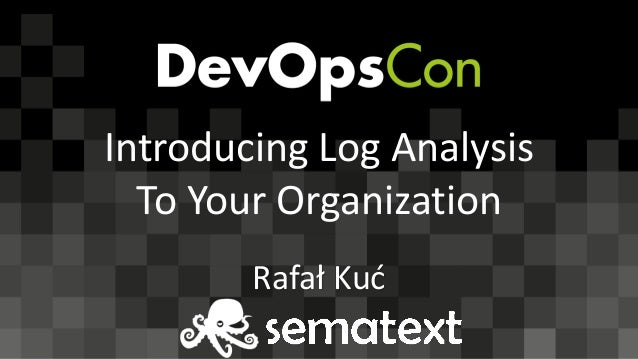 Introducing	Log	Analysis To	Your	Organization Rafał	Kuć