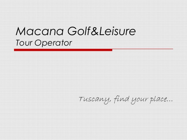 Macana Golf&Leisure Tour Operator Tuscany, find your place…
