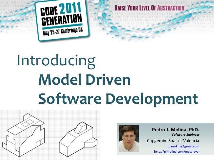 Introducing   Model Driven   Software Development                  Pedro J. Molina, PhD.                              Soft...