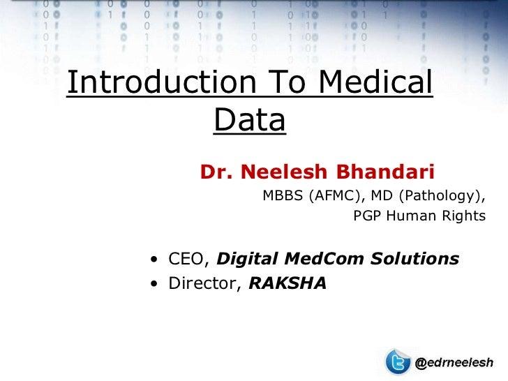Introduction To Medical         Data          Dr. Neelesh Bhandari                MBBS (AFMC), MD (Pathology),            ...