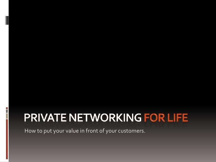 Private networking for life<br />Put your value in front of your customers.<br />