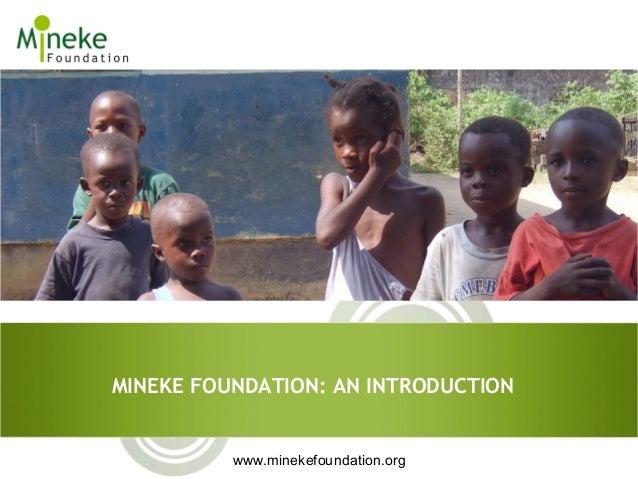MINEKE FOUNDATION: AN INTRODUCTION          www.minekefoundation.org