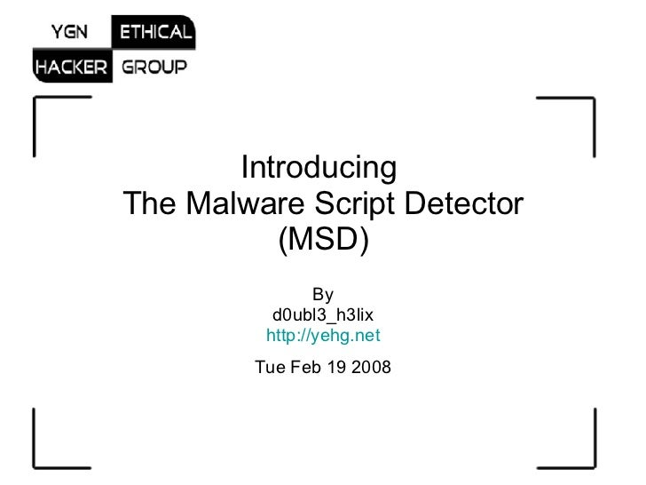 Introducing  The Malware Script Detector (MSD) By d0ubl3_h3lix http ://yehg.net Tue Feb 19 2008