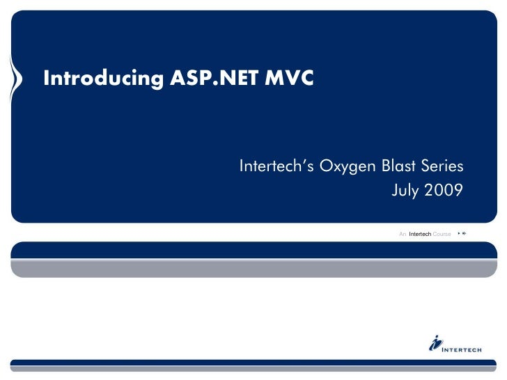 Introducing ASP.NET MVC                   Intertech's Oxygen Blast Series                                     July 2009   ...