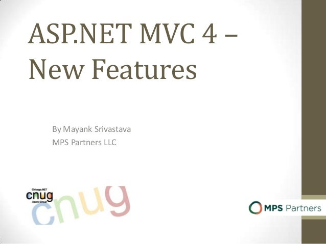 ASP.NET MVC 4 – New Features By Mayank Srivastava MPS Partners LLC