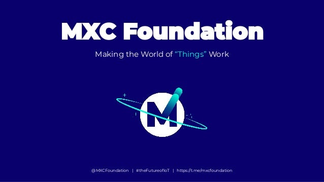 "mxc.org Making the World of ""Things"" Work @MXCFoundation 