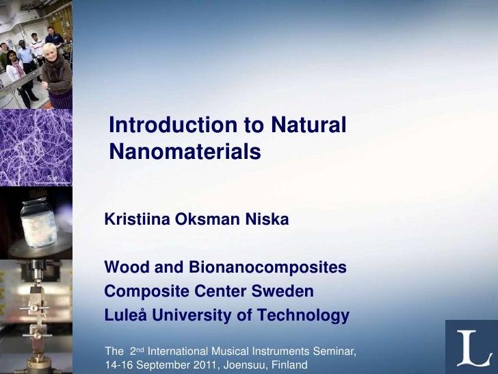 IntroductiontoNaturalNanomaterials<br />Kristiina Oksman Niska<br />Wood and Bionanocomposites<br />Composite Center Swe...