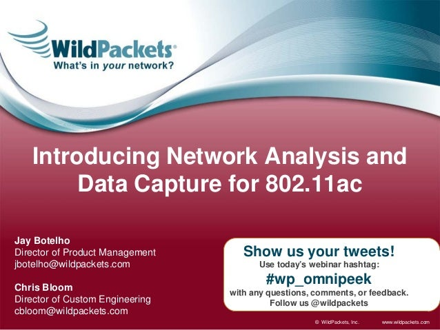 www.wildpackets.com© WildPackets, Inc.Show us your tweets!Use today's webinar hashtag:#wp_omnipeekwith any questions, comm...