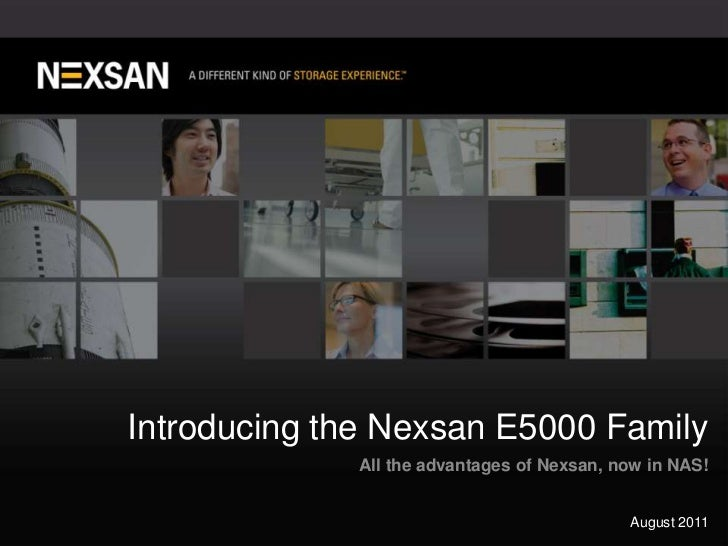 Introducing the Nexsan E5000 Family<br />All the advantages of Nexsan, now in NAS!<br />August 2011<br />