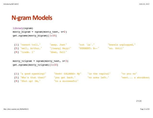 Introducing NLP with R 10/6/14, 19:37  NHgram+Models  library(ngram)  monty_bigram = ngram(monty_text, n=2)  get.ngrams(mo...