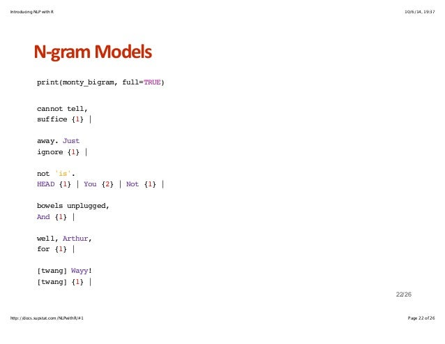 Introducing NLP with R 10/6/14, 19:37  NHgram+Models  print(monty_bigram, full=TRUE)  cannot tell,  suffice {1} |  away. J...