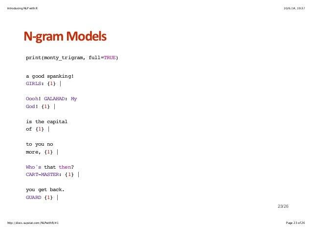 Introducing NLP with R 10/6/14, 19:37  NHgram+Models  print(monty_trigram, full=TRUE)  a good spanking!  GIRLS: {1} |  Ooo...