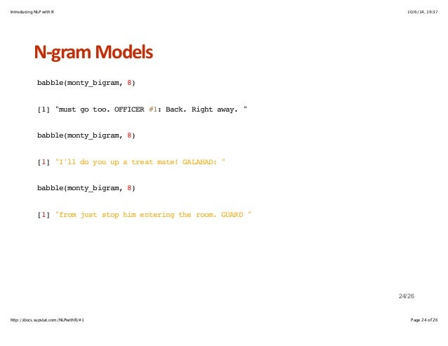 """Introducing NLP with R 10/6/14, 19:37  NHgram+Models  babble(monty_bigram, 8)  [1] """"must go too. OFFICER #1: Back. Right a..."""