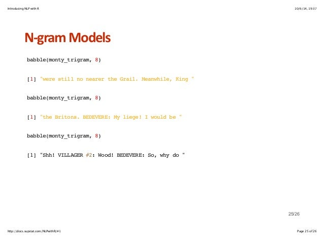 """Introducing NLP with R 10/6/14, 19:37  NHgram+Models  babble(monty_trigram, 8)  [1] """"were still no nearer the Grail. Meanw..."""