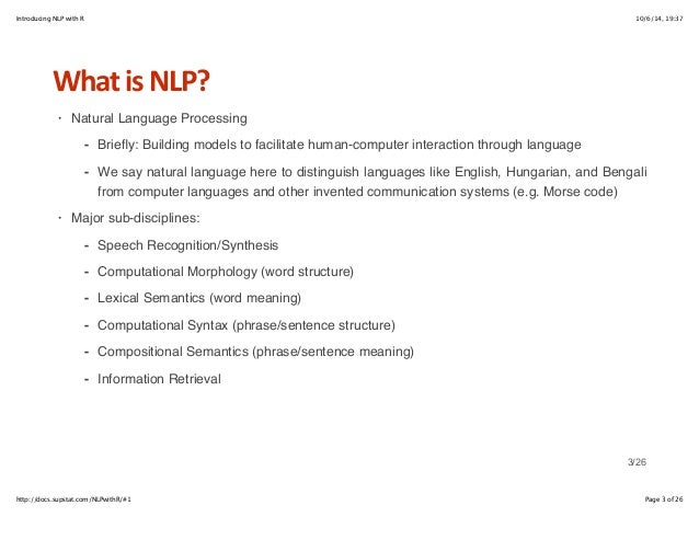 Introducing NLP with R 10/6/14, 19:37  What+is+NLP?  Natural Language Processing  Briefly: Building models to facilitate h...