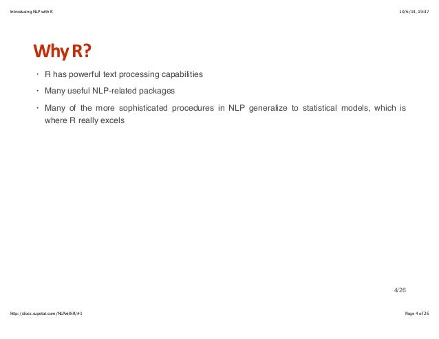 Introducing NLP with R 10/6/14, 19:37  Why+R?  R has powerful text processing capabilities  Many useful NLP-related packag...