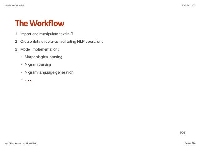 Introducing NLP with R 10/6/14, 19:37  The+Workflow  1. Import and manipulate text in R  2. Create data structures facilit...