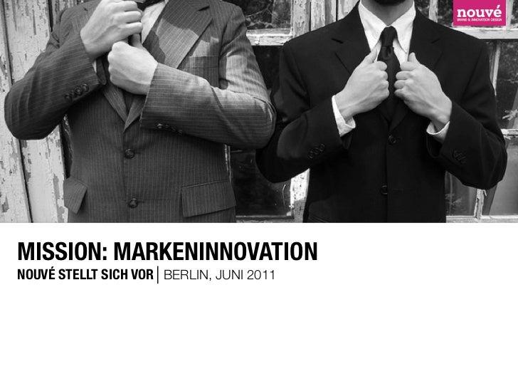MISSION: MARKENINNOVATIONNOUVÉ STELLT SICH VOR BERLIN, JUNI 2011